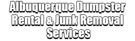 Albuquerque Dumpster Rental & Junk Removal Services Logo-We Offer Residential and Commercial Dumpster Removal Services, Portable Toilet Services, Dumpster Rentals, Bulk Trash, Demolition Removal, Junk Hauling, Rubbish Removal, Waste Containers, Debris Removal, 20 & 30 Yard Container Rentals, and much more!